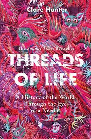 Threads of Life: A History of the World Through the Eye of a Needle: Amazon.co.uk: Hunter, Clare: 9781473687936: Books